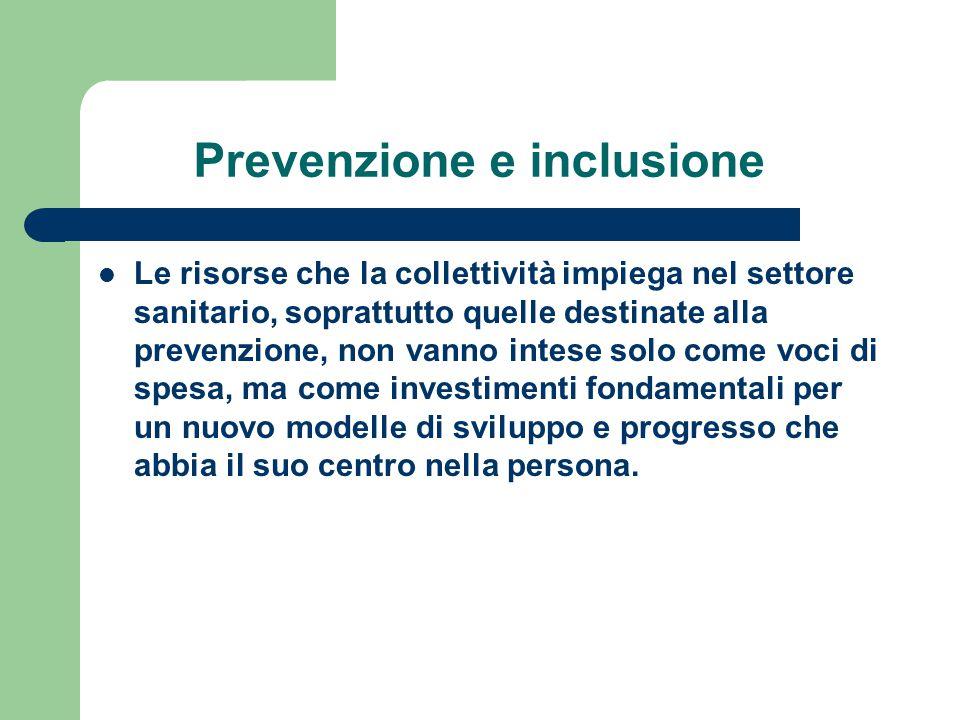 Prevenzione e inclusione Le risorse che la collettività impiega nel settore sanitario, soprattutto quelle destinate alla prevenzione, non vanno intese