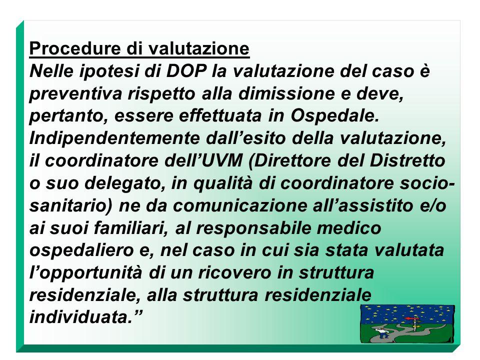 Procedure di valutazione Nelle ipotesi di DOP la valutazione del caso è preventiva rispetto alla dimissione e deve, pertanto, essere effettuata in Ospedale.
