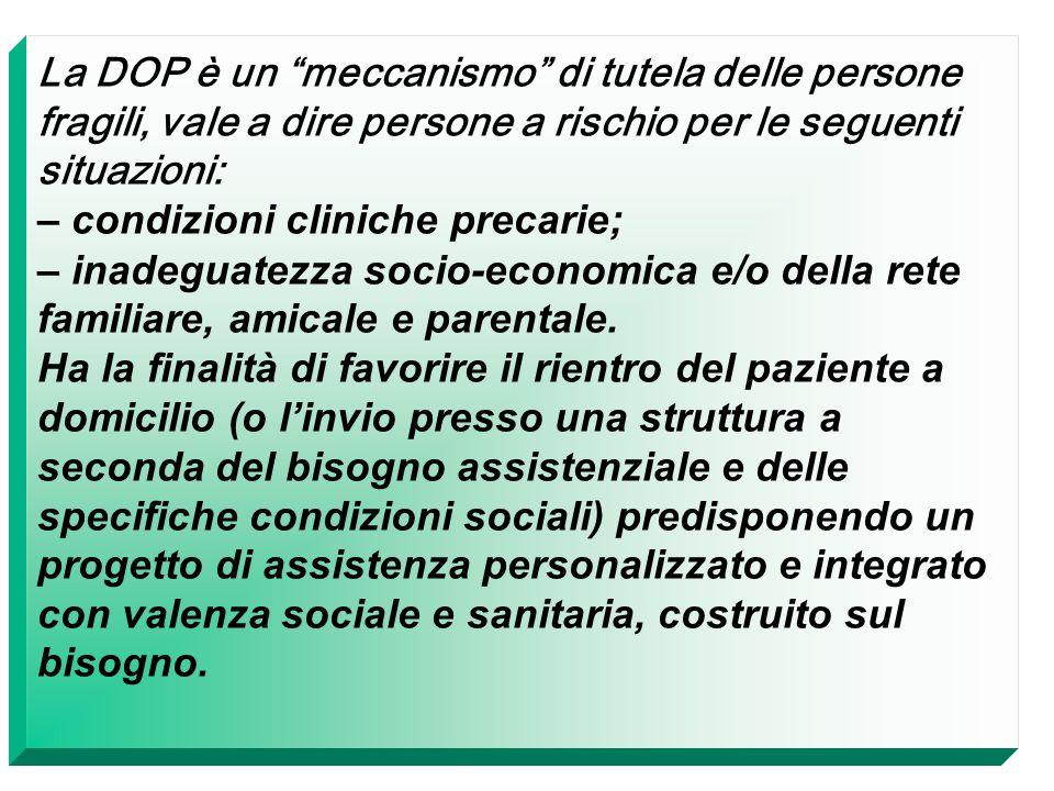 La DOP è un meccanismo di tutela delle persone fragili, vale a dire persone a rischio per le seguenti situazioni: – condizioni cliniche precarie; – inadeguatezza socio-economica e/o della rete familiare, amicale e parentale.