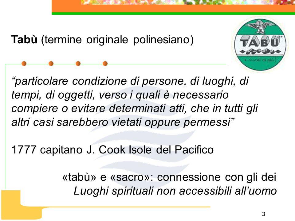 """3 Tabù (termine originale polinesiano) """"particolare condizione di persone, di luoghi, di tempi, di oggetti, verso i quali è necessario compiere o evit"""