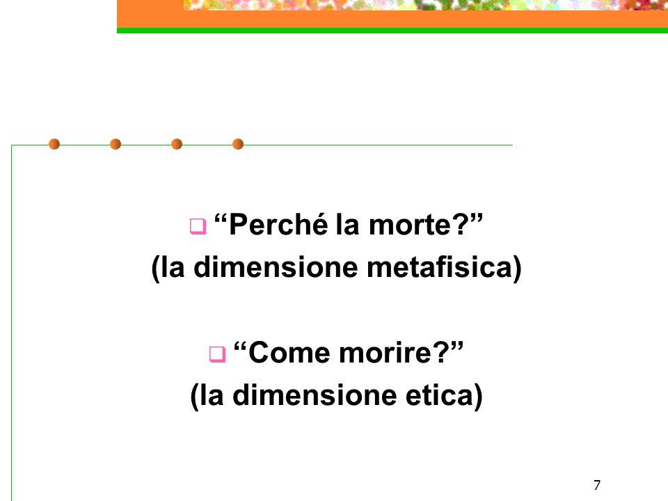 """7  """"Perché la morte?"""" (la dimensione metafisica)  """"Come morire?"""" (la dimensione etica)"""
