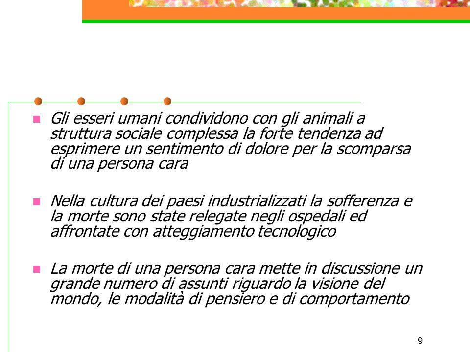 9 Gli esseri umani condividono con gli animali a struttura sociale complessa la forte tendenza ad esprimere un sentimento di dolore per la scomparsa d