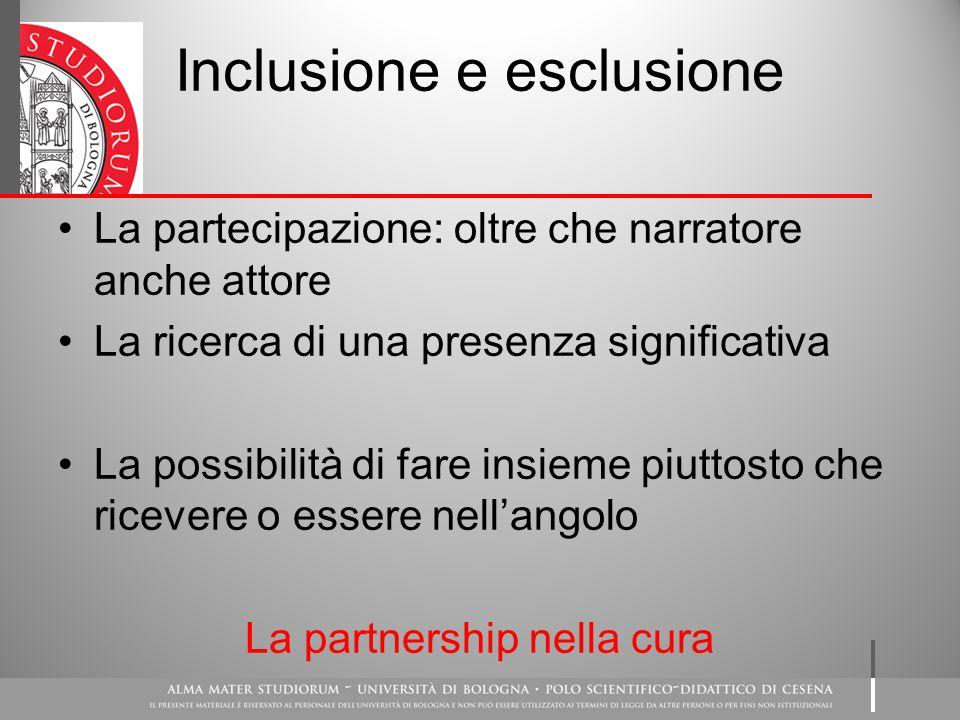 Inclusione e esclusione La partecipazione: oltre che narratore anche attore La ricerca di una presenza significativa La possibilità di fare insieme piuttosto che ricevere o essere nell'angolo La partnership nella cura