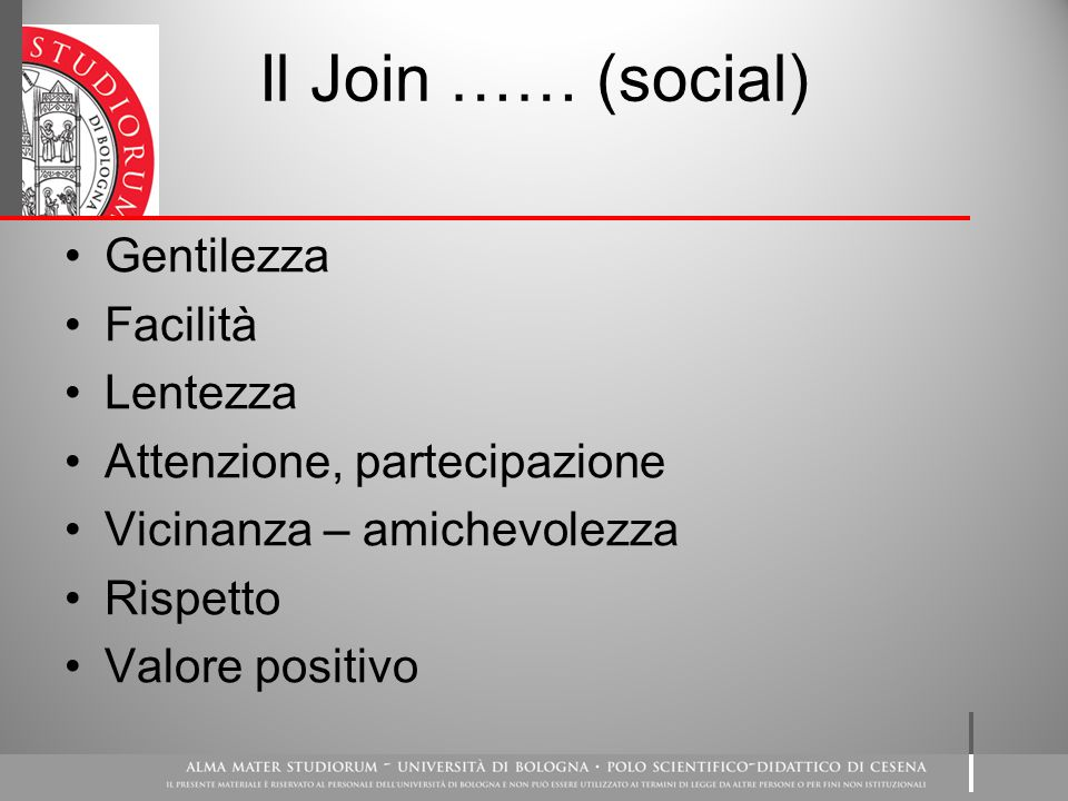 Il Join …… (social) Gentilezza Facilità Lentezza Attenzione, partecipazione Vicinanza – amichevolezza Rispetto Valore positivo
