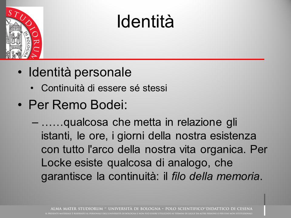 Identità Identità personale Continuità di essere sé stessi Per Remo Bodei: –……qualcosa che metta in relazione gli istanti, le ore, i giorni della nostra esistenza con tutto l arco della nostra vita organica.