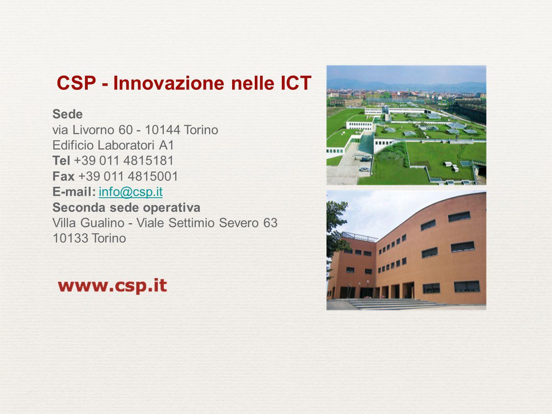 CSP - Innovazione nelle ICT Sede via Livorno 60 - 10144 Torino Edificio Laboratori A1 Tel +39 011 4815181 Fax +39 011 4815001 E-mail: info@csp.itinfo@