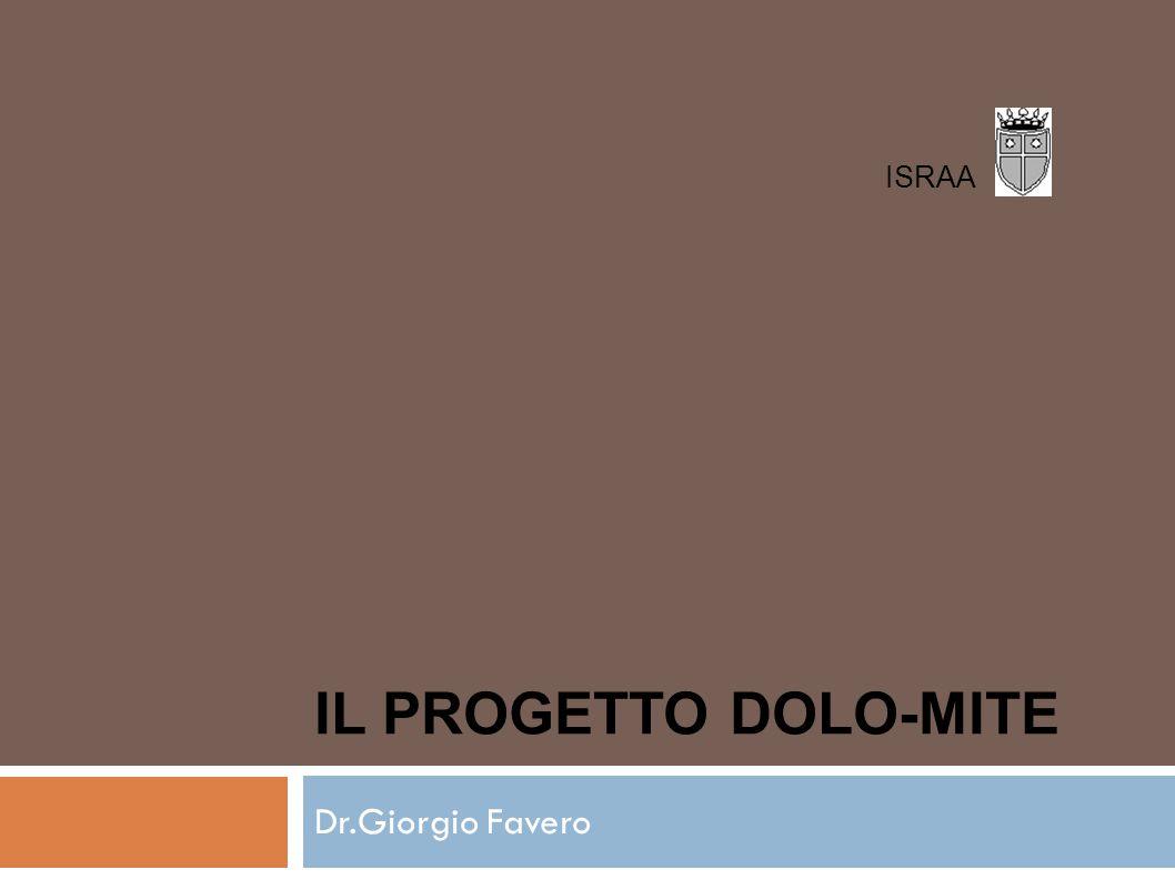 IL PROGETTO DOLO-MITE Dr.Giorgio Favero ISRAA