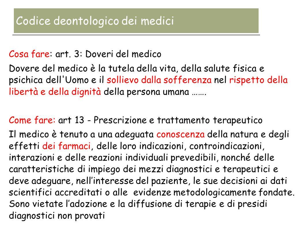 Cosa fare: art. 3: Doveri del medico Dovere del medico è la tutela della vita, della salute fisica e psichica dell'Uomo e il sollievo dalla sofferenza