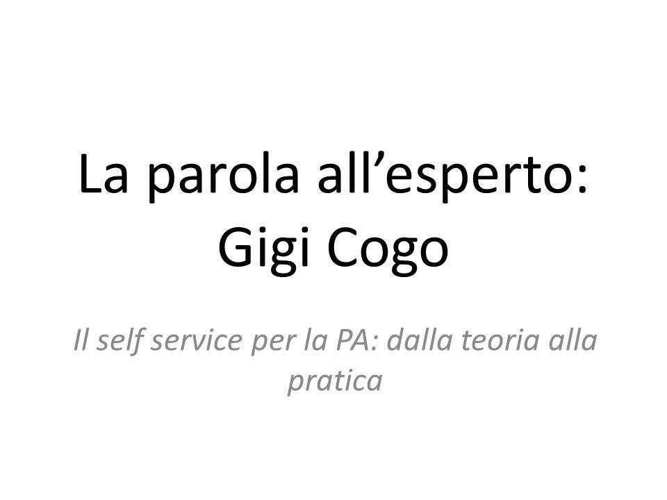 La parola all'esperto: Gigi Cogo Il self service per la PA: dalla teoria alla pratica