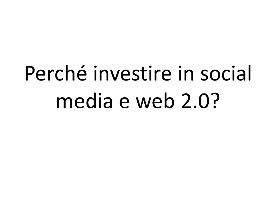 Perché investire in social media e web 2.0