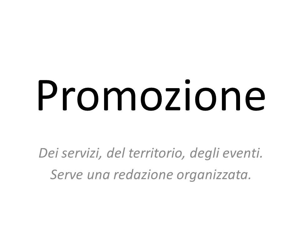 Promozione Dei servizi, del territorio, degli eventi. Serve una redazione organizzata.