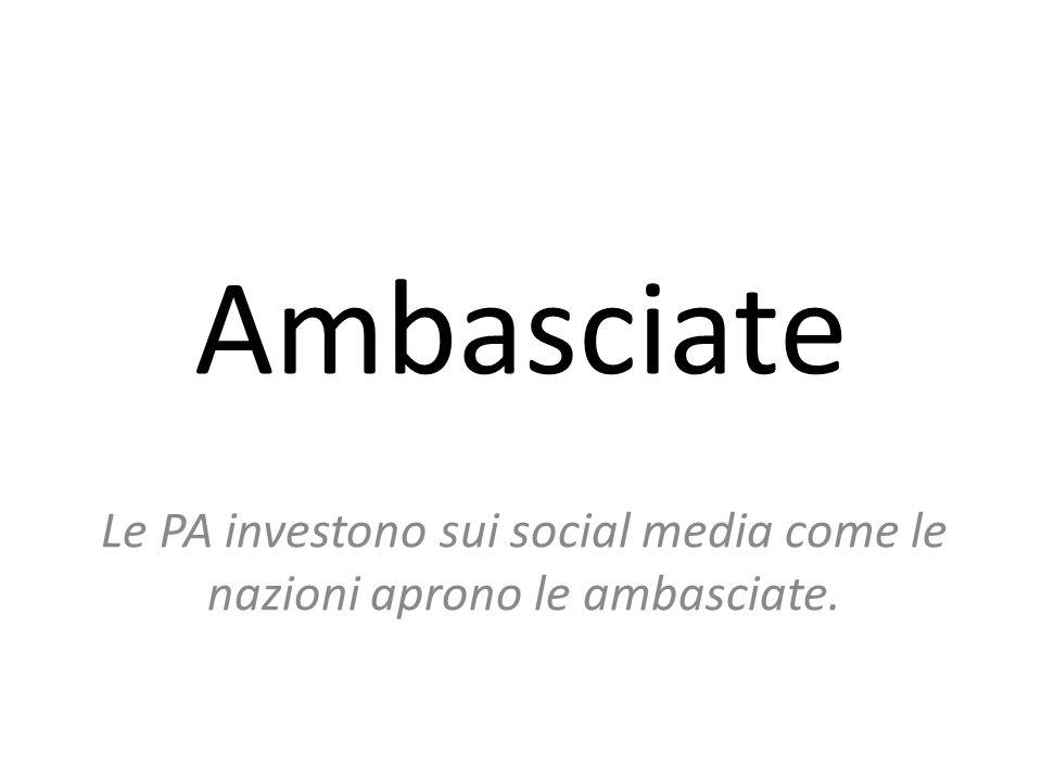Ambasciate Le PA investono sui social media come le nazioni aprono le ambasciate.