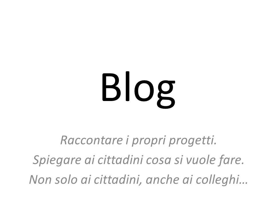 Blog Raccontare i propri progetti. Spiegare ai cittadini cosa si vuole fare.
