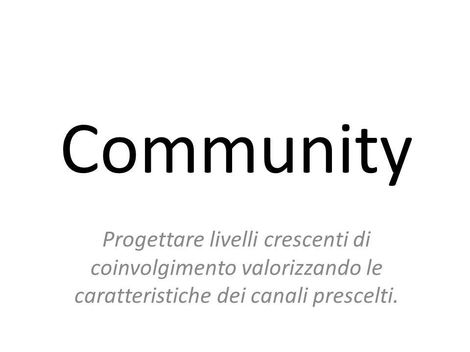 Community Progettare livelli crescenti di coinvolgimento valorizzando le caratteristiche dei canali prescelti.