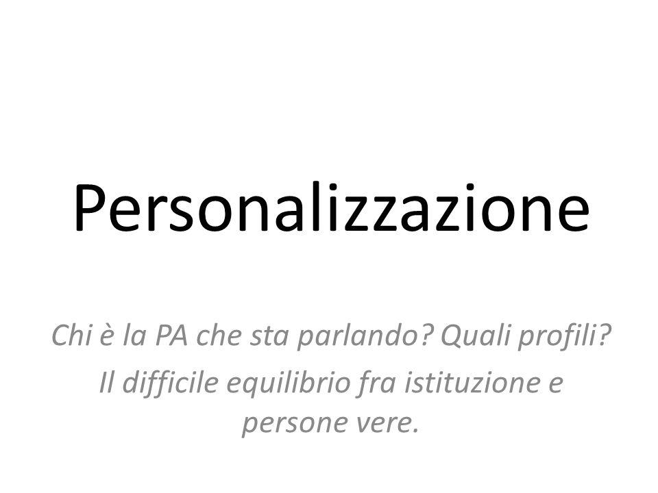 Personalizzazione Chi è la PA che sta parlando. Quali profili.
