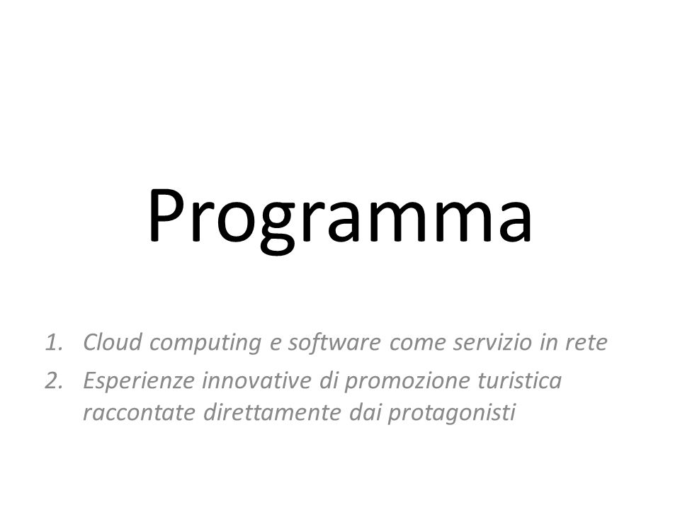 Programma 1.Cloud computing e software come servizio in rete 2.Esperienze innovative di promozione turistica raccontate direttamente dai protagonisti