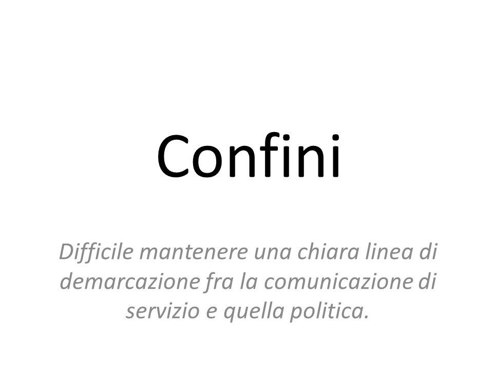 Confini Difficile mantenere una chiara linea di demarcazione fra la comunicazione di servizio e quella politica.