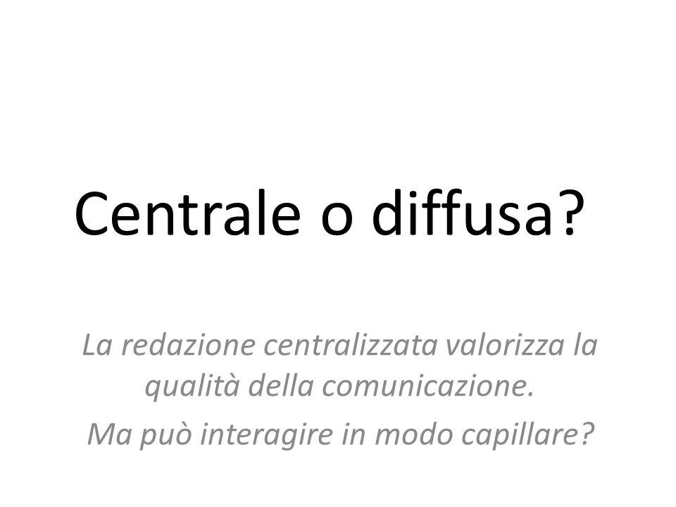 Centrale o diffusa. La redazione centralizzata valorizza la qualità della comunicazione.