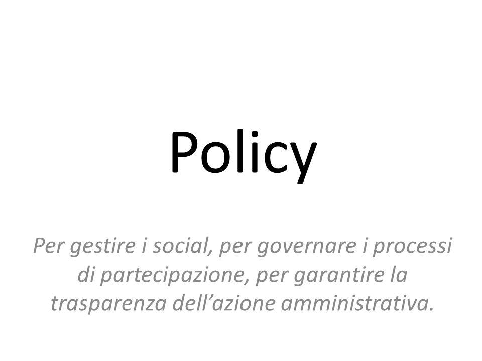 Policy Per gestire i social, per governare i processi di partecipazione, per garantire la trasparenza dell'azione amministrativa.