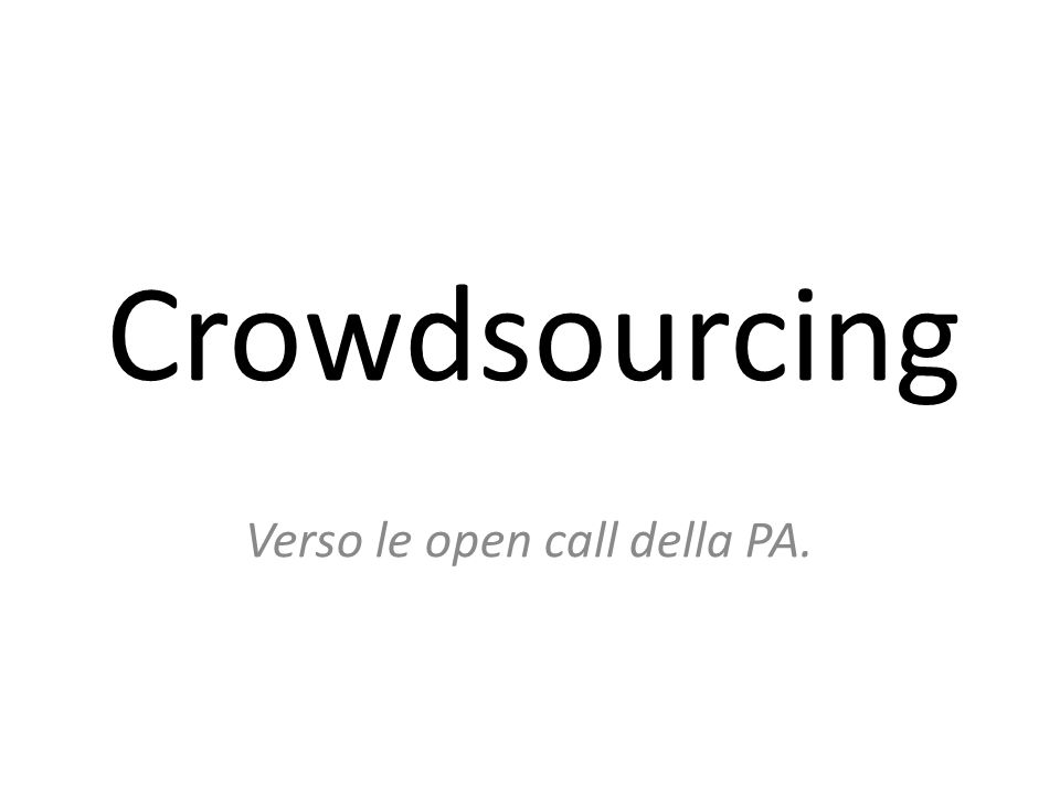 Crowdsourcing Verso le open call della PA.