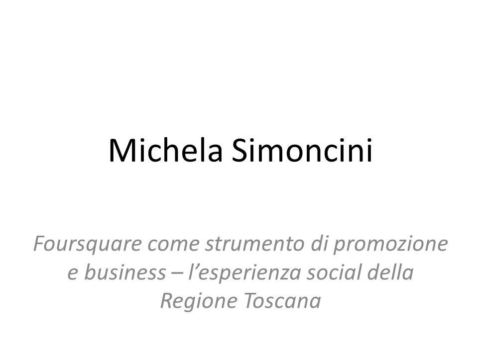 Michela Simoncini Foursquare come strumento di promozione e business – l'esperienza social della Regione Toscana