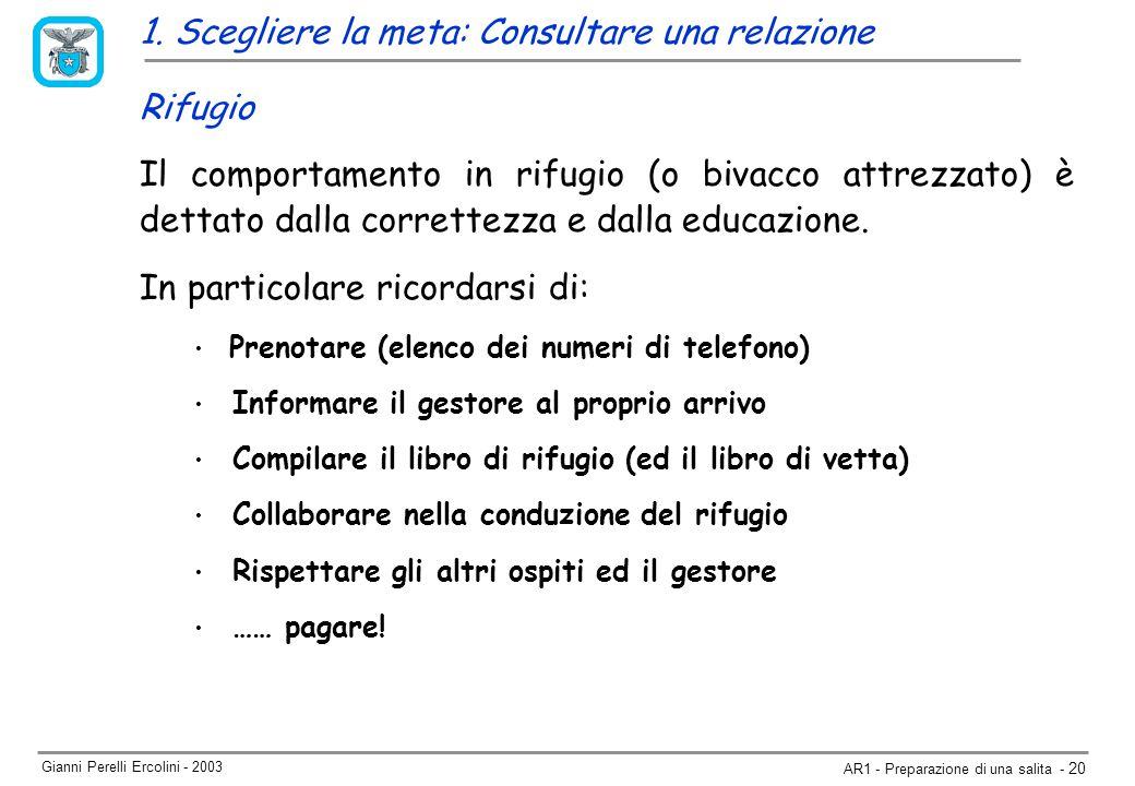 Gianni Perelli Ercolini - 2003 AR1 - Preparazione di una salita - 20 Rifugio Il comportamento in rifugio (o bivacco attrezzato) è dettato dalla correttezza e dalla educazione.