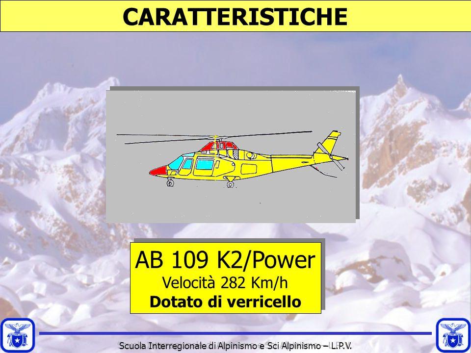Scuola Interregionale di Alpinismo e Sci Alpinismo – L.P.V. CARATTERISTICHE AB 109 K2/Power Velocità 282 Km/h Dotato di verricello AB 109 K2/Power Vel