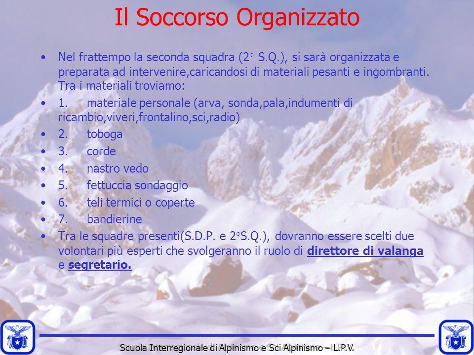 Scuola Interregionale di Alpinismo e Sci Alpinismo – L.P.V. Nel frattempo la seconda squadra (2° S.Q.), si sarà organizzata e preparata ad intervenire
