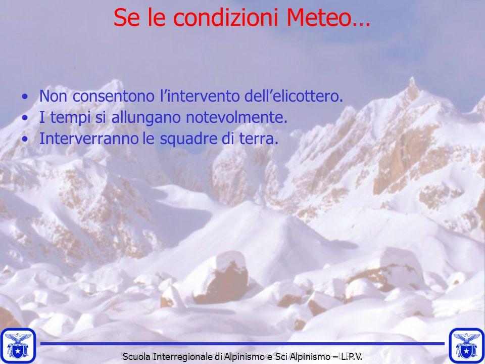 Scuola Interregionale di Alpinismo e Sci Alpinismo – L.P.V. Non consentono l'intervento dell'elicottero. I tempi si allungano notevolmente. Interverra