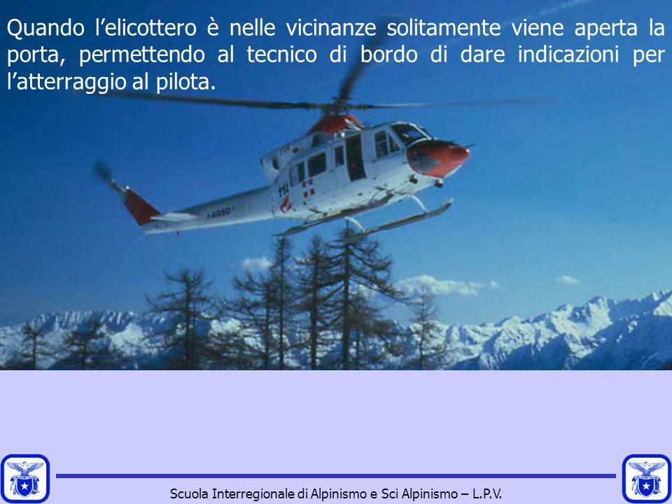 Scuola Interregionale di Alpinismo e Sci Alpinismo – L.P.V. Quando l'elicottero è nelle vicinanze solitamente viene aperta la porta, permettendo al te