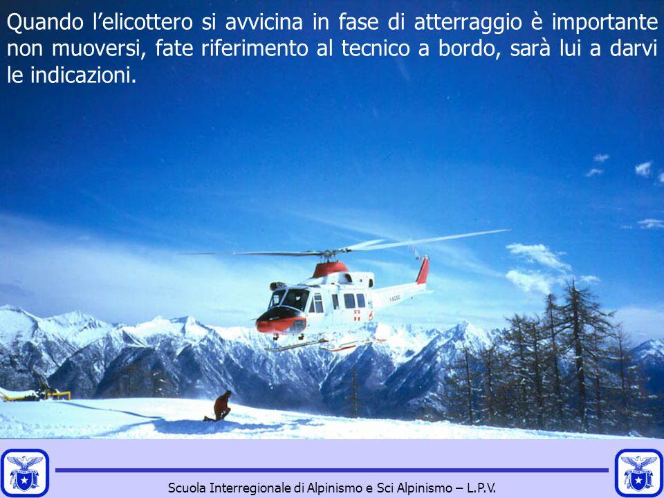 Scuola Interregionale di Alpinismo e Sci Alpinismo – L.P.V. Quando l'elicottero si avvicina in fase di atterraggio è importante non muoversi, fate rif