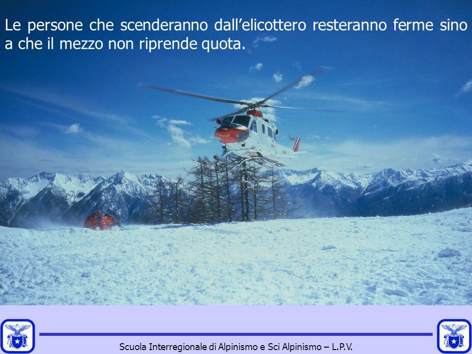 Scuola Interregionale di Alpinismo e Sci Alpinismo – L.P.V. Le persone che scenderanno dall'elicottero resteranno ferme sino a che il mezzo non ripren