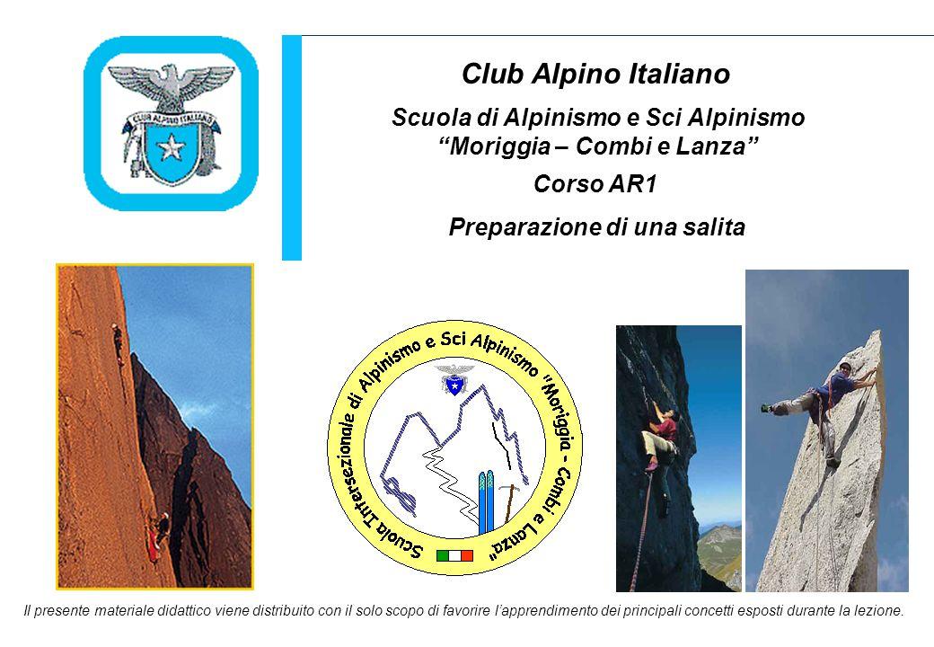 Club Alpino Italiano Il presente materiale didattico viene distribuito con il solo scopo di favorire l'apprendimento dei principali concetti esposti durante la lezione.