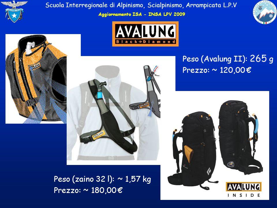 Scuola Interregionale di Alpinismo, Scialpinismo, Arrampicata L.P.V Peso (zaino 32 l): ~ 1,57 kg Prezzo: ~ 180,00 € Peso (Avalung II): 265 g Prezzo: ~ 120,00 € Aggiornamento ISA - INSA LPV 2009