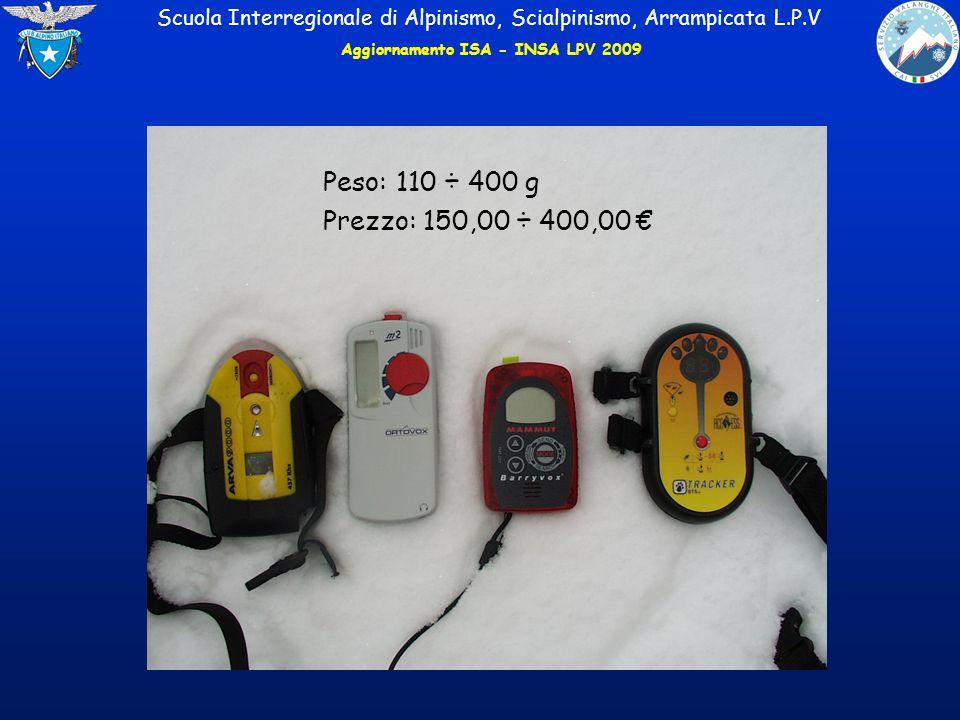 Scuola Interregionale di Alpinismo, Scialpinismo, Arrampicata L.P.V Peso: 110 ÷ 400 g Prezzo: 150,00 ÷ 400,00 € Aggiornamento ISA - INSA LPV 2009