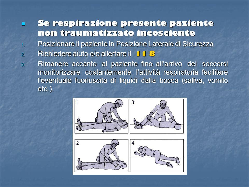 Se respirazione presente paziente non traumatizzato incosciente Se respirazione presente paziente non traumatizzato incosciente 1.