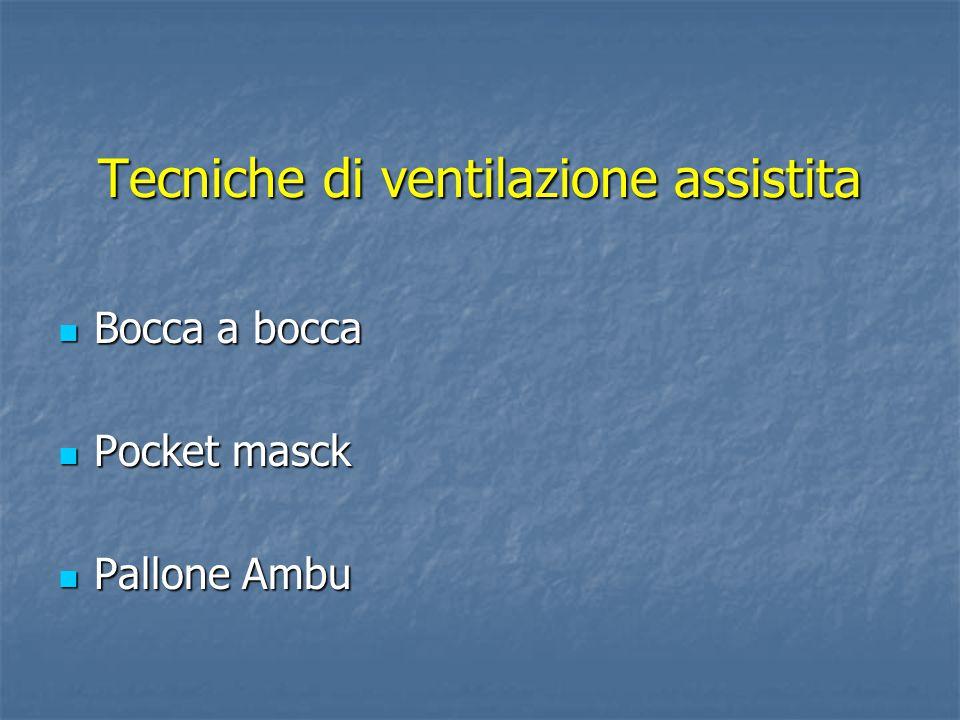 Tecniche di ventilazione assistita Bocca a bocca Bocca a bocca Pocket masck Pocket masck Pallone Ambu Pallone Ambu