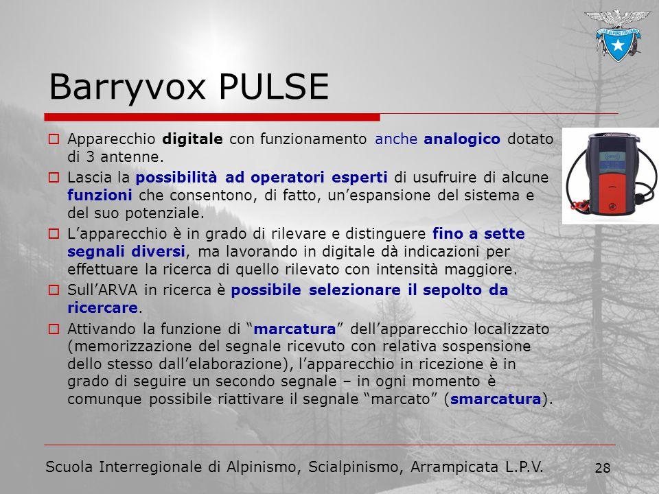 Scuola Interregionale di Alpinismo, Scialpinismo, Arrampicata L.P.V. 28 Barryvox PULSE  Apparecchio digitale con funzionamento anche analogico dotato
