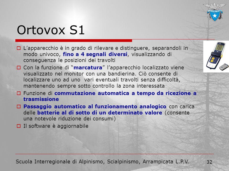Scuola Interregionale di Alpinismo, Scialpinismo, Arrampicata L.P.V. 32 Ortovox S1  L'apparecchio è in grado di rilevare e distinguere, separandoli i