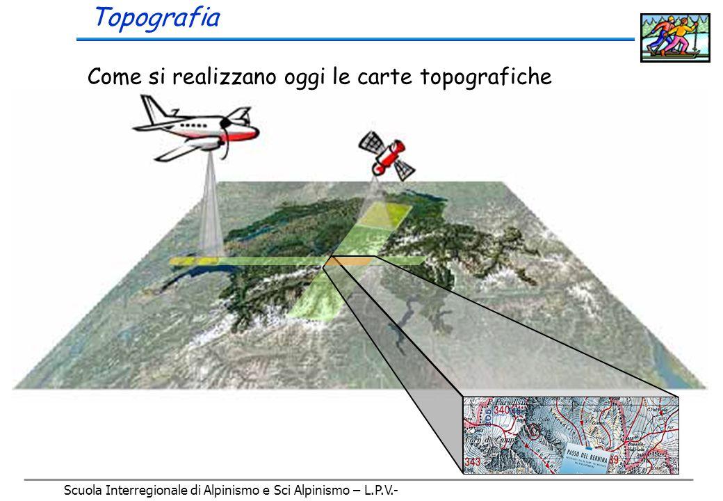 Scuola Interregionale di Alpinismo e Sci Alpinismo – L.P.V.- Topografia Tipi di carte 1:25.000 1:50.000 1:100.000 escursionistica 1:50.000 valanghe1:50.000 sci alpinistica