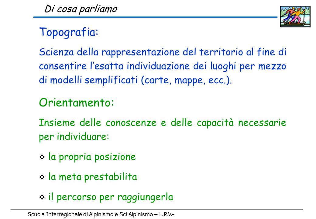 Topografia e Orientamento Lezione curata da: Gianni Perelli Ercolini Rielaborazione: CAI Corsico