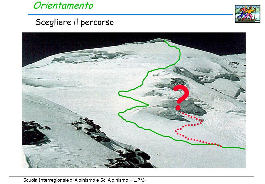 Scuola Interregionale di Alpinismo e Sci Alpinismo – L.P.V.- Orientamento Individuare la meta