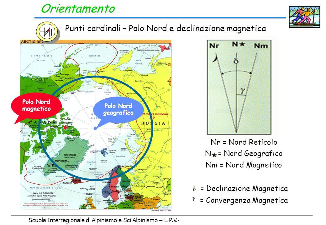Scuola Interregionale di Alpinismo e Sci Alpinismo – L.P.V.- Il Polo Nord Magnetico, cioè quello individuato dall'ago della bussola, attualmente si trova a circa 2.200 km in direzione W (isola di Bathurst- Canada).