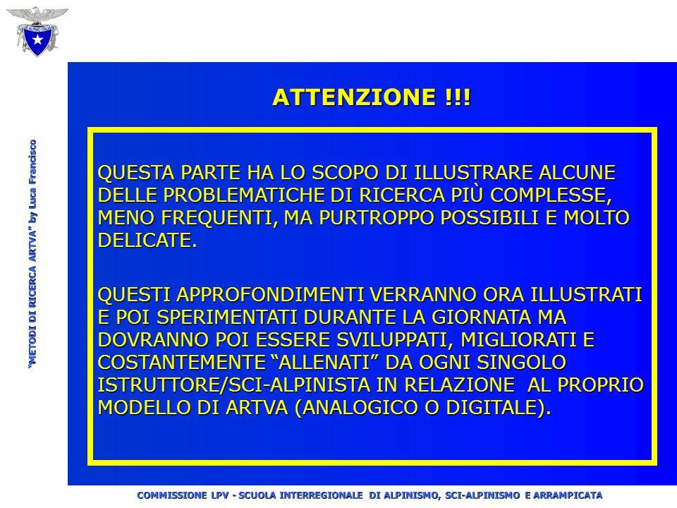 """COMMISSIONE LPV - SCUOLA INTERREGIONALE DI ALPINISMO, SCI-ALPINISMO E ARRAMPICATA """"METODI DI RICERCA ARTVA"""" by Luca Francisco Fase finale: ricerca di"""