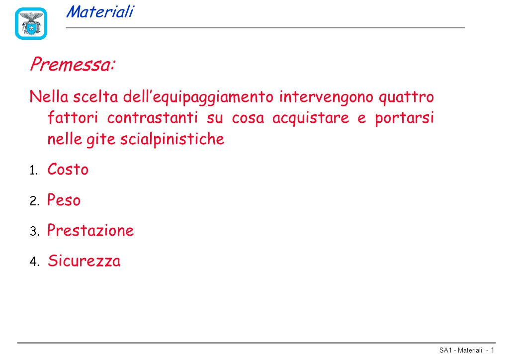SA1 - Materiali - 12 Forme e costruzione degli sci Misure indicative Sci Tipologia Uso semplificataSpatolaCentroCodaRaggioLunghezza/ Peso SKIALP RACE/GARA92/9665/6982/8522/24156/164 700/850 SKIALP ALLROUND100/12070/8590/10416/20140/190 1100/1350 SKI FREERIDE115/14090/100110/12021/25170/190 1500/2200