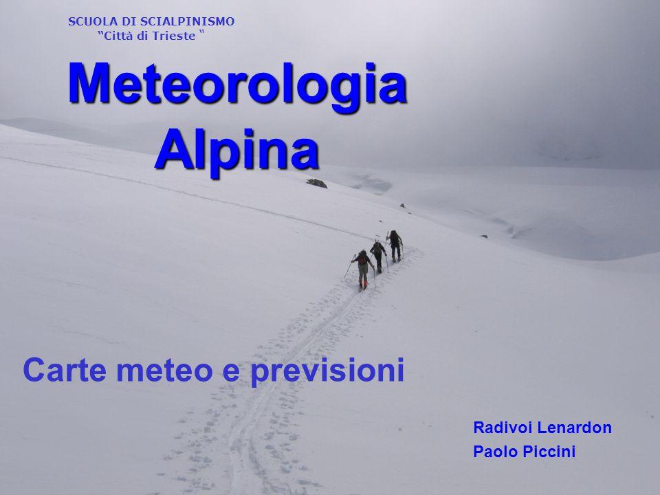 """SCUOLA DI SCIALPINISMO """"Città di Trieste """" Meteorologia Alpina Radivoi Lenardon Paolo Piccini Carte meteo e previsioni"""