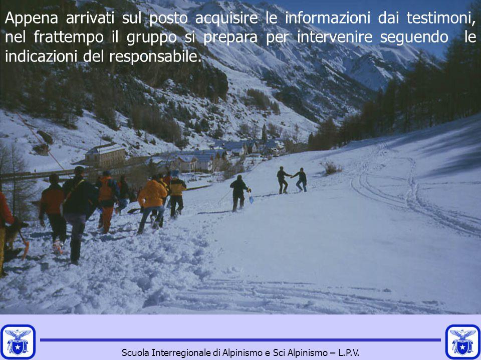 Scuola Interregionale di Alpinismo e Sci Alpinismo – L.P.V. Appena arrivati sul posto acquisire le informazioni dai testimoni, nel frattempo il gruppo
