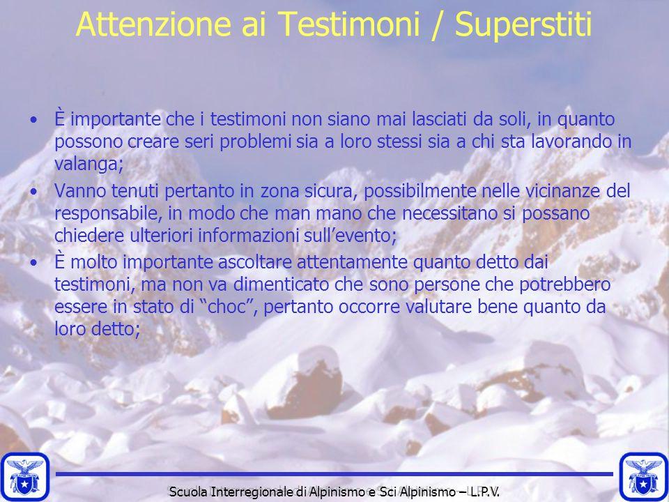 Scuola Interregionale di Alpinismo e Sci Alpinismo – L.P.V. Attenzione ai Testimoni / Superstiti È importante che i testimoni non siano mai lasciati d