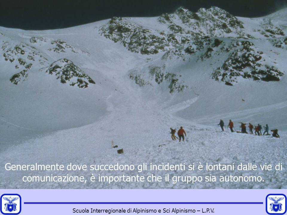 Scuola Interregionale di Alpinismo e Sci Alpinismo – L.P.V. Generalmente dove succedono gli incidenti si è lontani dalle vie di comunicazione, è impor