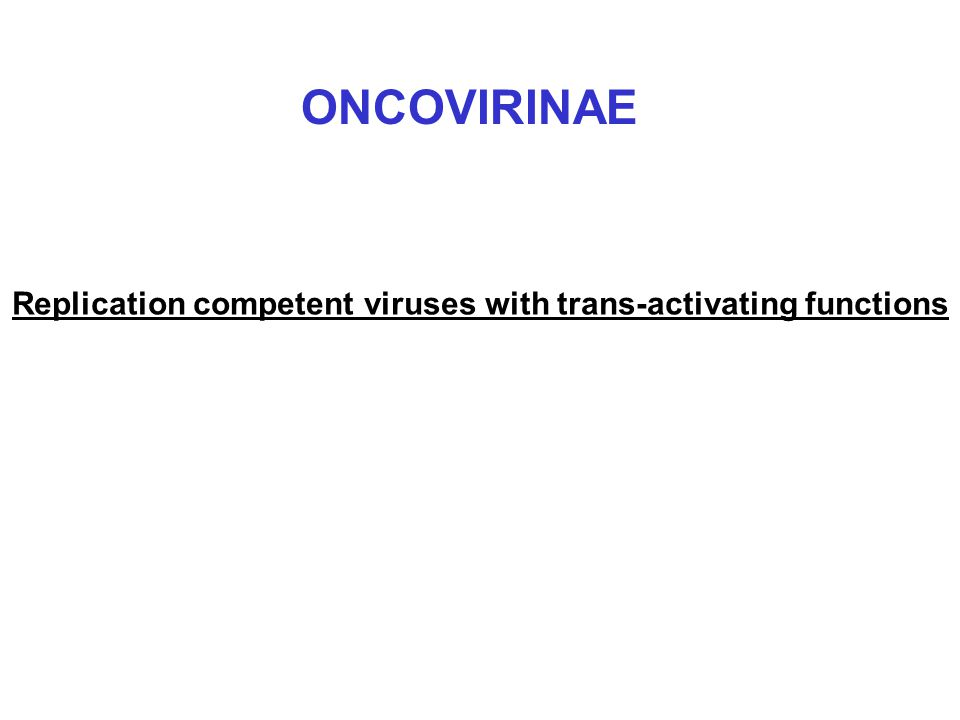 Replication competent viruses with trans-activating functions ONCOVIRINAE